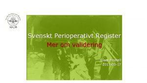 Svenskt Perioperativt Register Mer om validering Claes Frostell