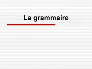 La grammaire Le traitement de la grammaire o