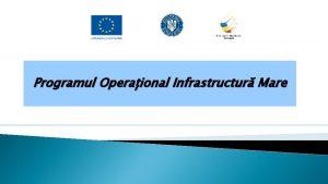 Programul Operaional Infrastructur Mare Ministerul Fondurilor Europene Aspecte