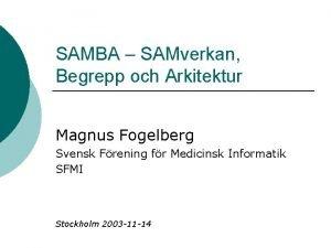 SAMBA SAMverkan Begrepp och Arkitektur Magnus Fogelberg Svensk