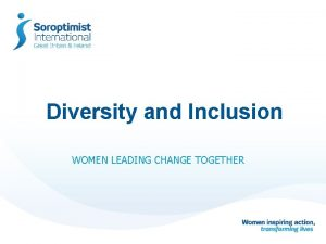 Diversity and Inclusion WOMEN LEADING CHANGE TOGETHER Diversity
