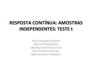 RESPOSTA CONTNUA AMOSTRAS INDEPENDENTES TESTE t Gabriela Lopes