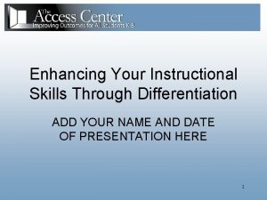 Enhancing Your Instructional Skills Through Differentiation ADD YOUR