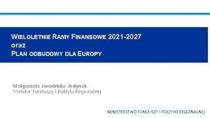 WIELOLETNIE RAMY FINANSOWE 2021 2027 oraz PLAN ODBUDOWY