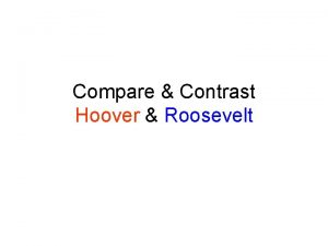Compare Contrast Hoover Roosevelt Todays Objective Students will
