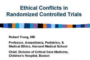Ethical Conflicts in Randomized Controlled Trials Robert Truog