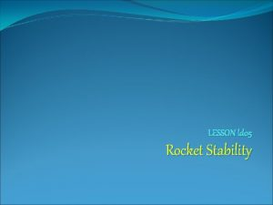 LESSON ld 05 Rocket Stability Rocket Stability During