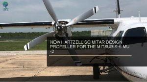 NEW HARTZELL SCIMITAR DESIGN PROPELLER FOR THE MITSUBISHI
