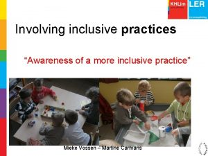 Involving inclusive practices Awareness of a more inclusive