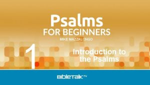 1 MIKE MAZZALONGO Introduction to the Psalms Approach
