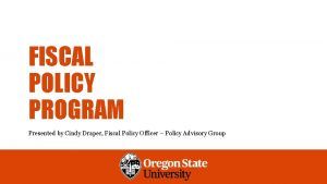 FISCAL POLICY PROGRAM Presented by Cindy Draper Fiscal
