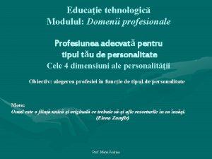 Educaie tehnologic Modulul Domenii profesionale Profesiunea adecvat pentru