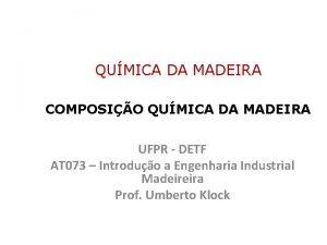 QUMICA DA MADEIRA COMPOSIO QUMICA DA MADEIRA UFPR