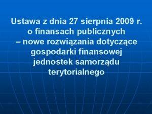 Ustawa z dnia 27 sierpnia 2009 r o