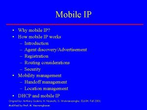 Mobile IP Why mobile IP How mobile IP