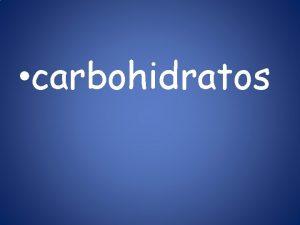carbohidratos son molculas orgnicas compuestas por carbono hidrgeno