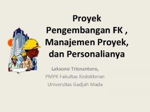 Proyek Pengembangan FK Manajemen Proyek dan Personalianya Laksono