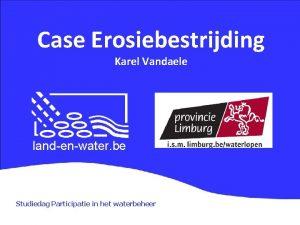 Case Erosiebestrijding Karel Vandaele landenwater be Studiedag Participatie