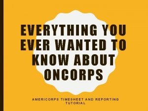 EVERYTHING YOU EVER WANTED TO KNOW ABOUT ONCORPS