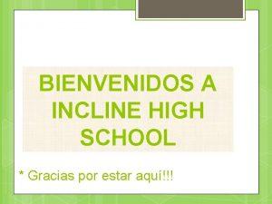 BIENVENIDOS A INCLINE HIGH SCHOOL Gracias por estar