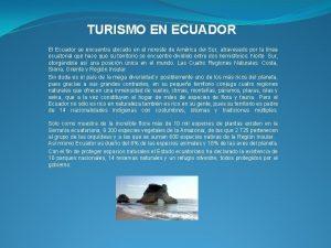 TURISMO EN ECUADOR El Ecuador se encuentra ubicado
