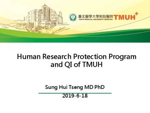 Human Research Protection Program and QI of TMUH