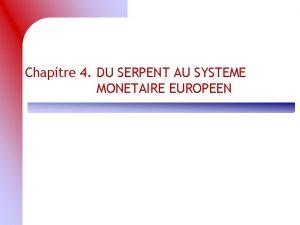 Chapitre 4 DU SERPENT AU SYSTEME MONETAIRE EUROPEEN