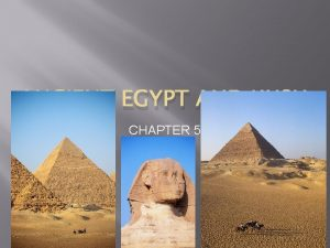 ANCIENT EGYPT AND KUSH CHAPTER 5 Objectives Recognize