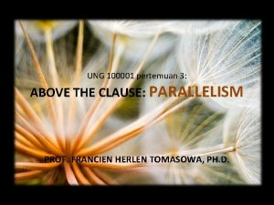 UNG 100001 pertemuan 3 ABOVE THE CLAUSE PARALLELISM