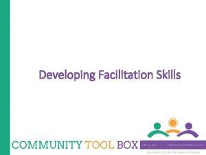 Developing Facilitation Skills Copyright 2014 by The University