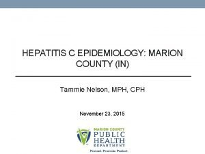 HEPATITIS C EPIDEMIOLOGY MARION COUNTY IN Tammie Nelson