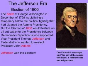 The Jefferson Era Election of 1800 The death