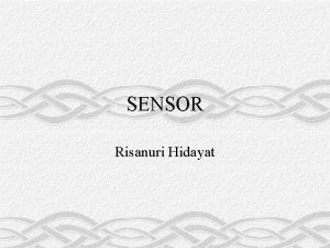 SENSOR Risanuri Hidayat Definisi Sensor adalah piranti yang