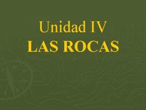Unidad IV LAS ROCAS LAS ROCAS La litosfera