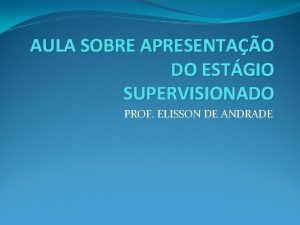 AULA SOBRE APRESENTAO DO ESTGIO SUPERVISIONADO PROF ELISSON
