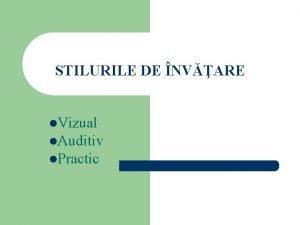 STILURILE DE NVARE l Vizual l Auditiv l