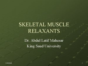 SKELETAL MUSCLE RELAXANTS Dr Abdul Latif Mahesar King