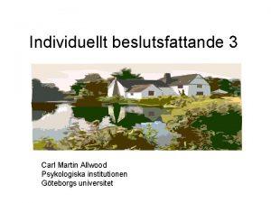 Individuellt beslutsfattande 3 Carl Martin Allwood Psykologiska institutionen