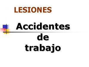 LESIONES Accidentes de trabajo Accidentes de trabajo Desprendimiento
