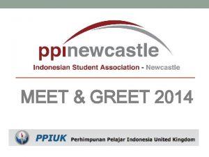 MEET GREET 2014 PPI PERHIMPUNAN PELAJAR INDONESIA BRIEF