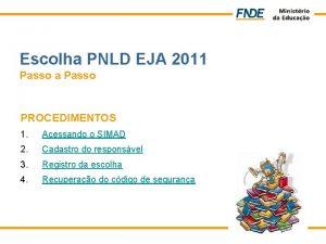 Escolha PNLD EJA 2011 Passo a Passo PROCEDIMENTOS