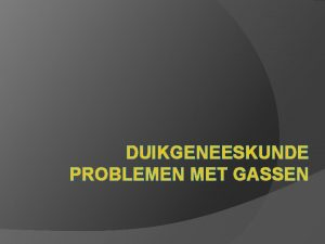 DUIKGENEESKUNDE PROBLEMEN MET GASSEN Inhoud Stikstof Zuurstof CO