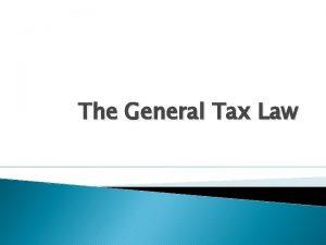 The General Tax Law The General Tax Law