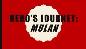 HEROS JOURNEY MULAN 1 THE ORDINARY WORLD This