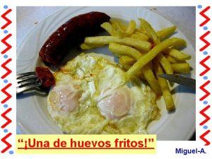 Una de huevos fritos MiguelA Un buen da