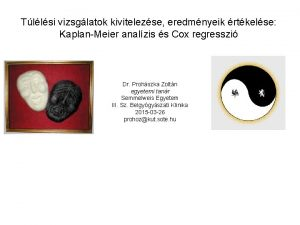 Tllsi vizsglatok kivitelezse eredmnyeik rtkelse KaplanMeier analzis s