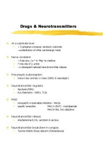 Drugs Neurotransmitters z At a substrate level w