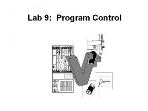 Lab 9 Program Control Lab 9 Program Control