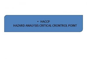 HACCP HAZARD ANALYSIS CRITICAL CRONTROL POINT HACCP HAZARD
