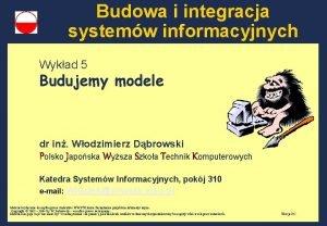 Budowa i integracja systemw informacyjnych Wykad 5 Budujemy